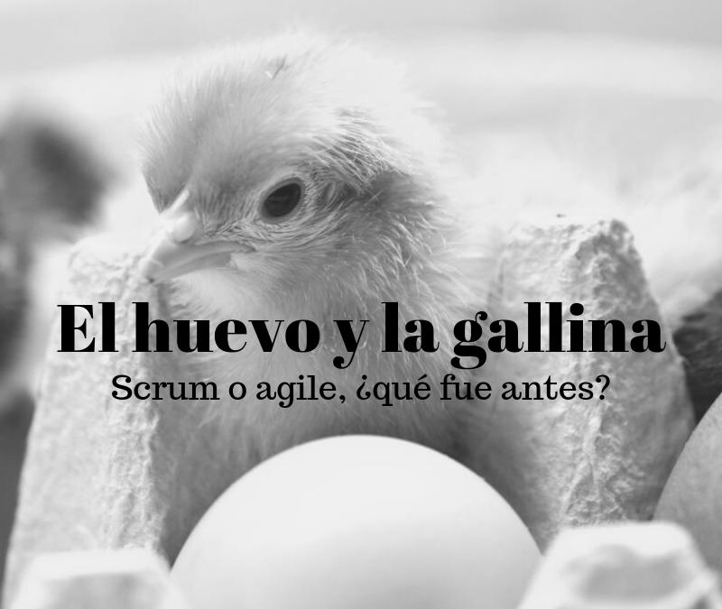 El huevo y la gallina de la agilidad.